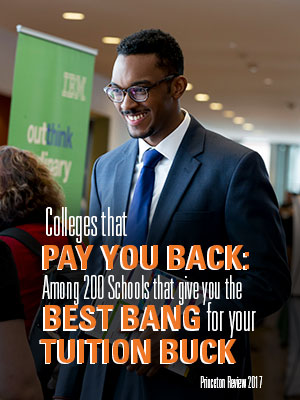 Colleges that Pay You Back: Among 200 Schools that give you the Best Bang for your Tuition Buck, Princeton Review 2017