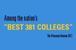 "Among the Nation's ""Best 381 Colleges"", The Princeton Review 2017"